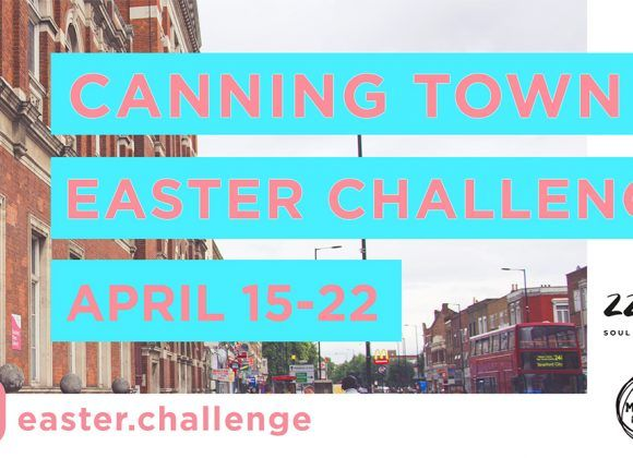 Canning Town Easter Challenge: 15 – 22 April